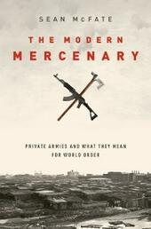 Modern Mercenary: Private Armies and What They Mean for World Order