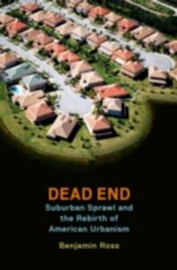 Ebook in inglese Dead End: Suburban Sprawl and the Rebirth of American Urbanism Ross, Benjamin