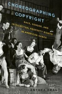 Ebook in inglese Choreographing Copyright: Race, Gender, and Intellectual Property Rights in American Dance Kraut, Anthea