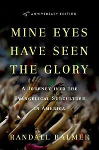 Mine Eyes Have Seen the Glory: A Journey into the Evangelical Subculture in America, 25th Anniversary edition - Randall Balmer - cover