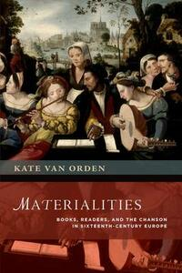 Materialities: Books, Readers, and the Chanson in Sixteenth-Century Europe - Kate Van Orden - cover