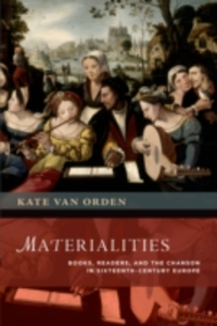 Ebook in inglese Materialities: Books, Readers, and the Chanson in Sixteenth-Century Europe van Orden, Kate