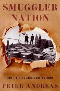 Smuggler Nation: How Illicit Trade Made America - Peter Andreas - cover