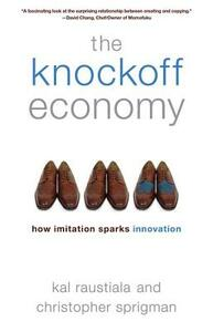 The Knockoff Economy: How Imitation Sparks Innovation - Kal Raustiala,Christopher Sprigman - cover