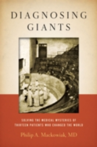 Ebook in inglese Diagnosing Giants: Solving the Medical Mysteries of Thirteen Patients Who Changed the World Mackowiak, Philip A.