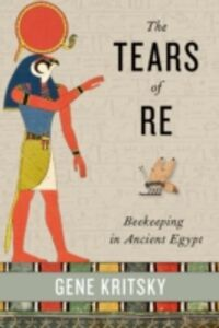 Foto Cover di Tears of Re: Beekeeping in Ancient Egypt, Ebook inglese di Gene Kritsky, edito da Oxford University Press