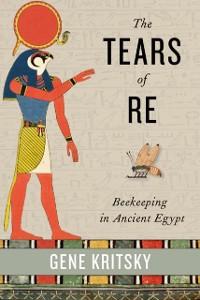 Ebook in inglese Tears of Re: Beekeeping in Ancient Egypt Kritsky, Gene