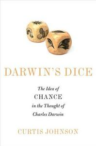 Darwin's Dice: The Idea of Chance in the Thought of Charles Darwin - Curtis Johnson - cover