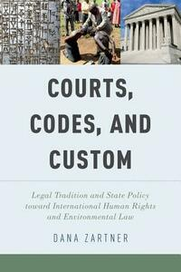 Courts, Codes, and Custom: Legal Tradition and State Policy toward International Human Rights and Environmental Law - Dana Zartner - cover