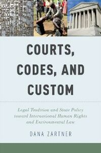Ebook in inglese Courts, Codes, and Custom: Legal Tradition and State Policy toward International Human Rights and Environmental Law Zartner, Dana