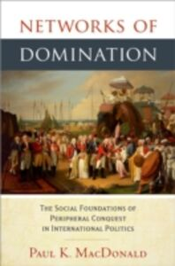 Ebook in inglese Networks of Domination: The Social Foundations of Peripheral Conquest in International Politics MacDonald, Paul