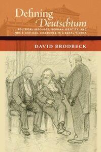 Foto Cover di Defining Deutschtum: Political Ideology, German Identity, and Music-Critical Discourse in Liberal Vienna, Ebook inglese di David Brodbeck, edito da Oxford University Press