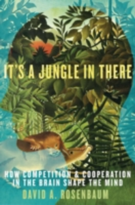 Ebook in inglese It's a Jungle in There: How Competition and Cooperation in the Brain Shape the Mind Rosenbaum, David A.