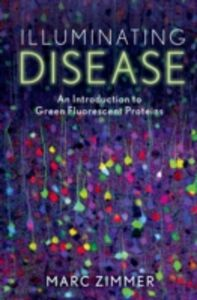 Ebook in inglese Illuminating Disease: An Introduction to Green Fluorescent Proteins Zimmer, Marc
