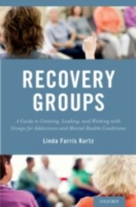 Foto Cover di Recovery Groups: A Guide to Creating, Leading, and Working With Groups For Addictions and Mental Health Conditions, Ebook inglese di Linda Farris Kurtz, edito da Oxford University Press