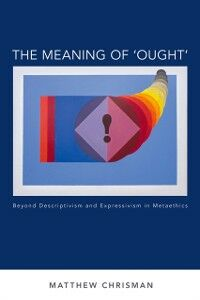 Foto Cover di Meaning of Ought: Beyond Descriptivism and Expressivism in Metaethics, Ebook inglese di Matthew Chrisman, edito da Oxford University Press