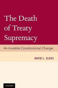 The Death of Treaty Supremacy: An Invisible Constitutional Change - David L. Sloss - cover