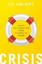 Crisis: How to Help Yourself and Others in Distress or Danger