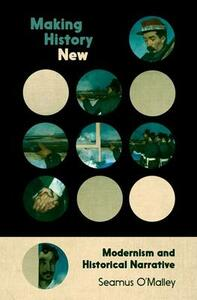 Making History New: Modernism and Historical Narrative - Seamus O'Malley - cover
