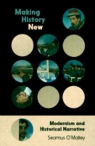 Foto Cover di Making History New: Modernism and Historical Narrative, Ebook inglese di Seamus OMalley, edito da Oxford University Press