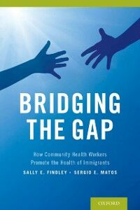 Ebook in inglese Bridging the Gap: How Community Health Workers Promote the Health of Immigrants Findley, Sally , Matos, Sergio