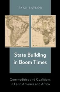 Ebook in inglese State Building in Boom Times: Commodities and Coalitions in Latin America and Africa Saylor, Ryan