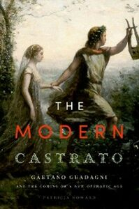 Ebook in inglese Modern Castrato: Gaetano Guadagni and the Coming of a New Operatic Age Howard, Patricia