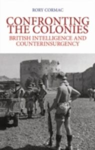 Ebook in inglese Confronting the Colonies: British Intelligence and Counterinsurgency Cormac, Rory
