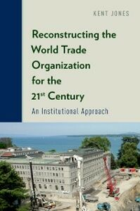 Foto Cover di Reconstructing the World Trade Organization for the 21st Century: An Institutional Approach, Ebook inglese di Kent Jones, edito da Oxford University Press