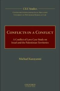 Foto Cover di Conflicts in a Conflict: A Conflict of Laws Case Study on Israel and the Palestinian Territories, Ebook inglese di Center for International Legal Education,Michael Karayanni, edito da Oxford University Press