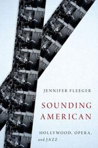 Ebook in inglese Sounding American: Hollywood, Opera, and Jazz Fleeger, Jennifer