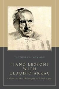 Foto Cover di Piano Lessons with Claudio Arrau: A Guide to His Philosophy and Techniques, Ebook inglese di Victoria A. von Arx, edito da Oxford University Press