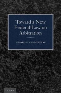 Foto Cover di Toward a New Federal Law on Arbitration, Ebook inglese di Thomas E. Carbonneau, edito da Oxford University Press