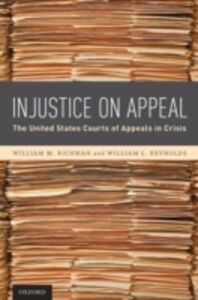 Ebook in inglese Injustice On Appeal: The United States Courts of Appeals in Crisis Reynolds, William L. , Richman, William M.