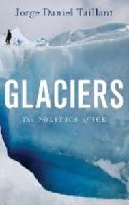 Glaciers: The Politics of Ice - Jorge Daniel Taillant - cover