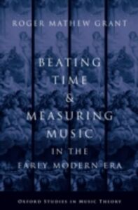 Foto Cover di Beating Time and Measuring Music in the Early Modern Era, Ebook inglese di Roger Mathew Grant, edito da Oxford University Press