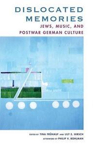 Dislocated Memories: Jews, Music, and Postwar German Culture - Tina Fruhauf,Lily E. Hirsch - cover