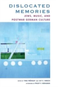 Ebook in inglese Dislocated Memories: Jews, Music, and Postwar German Culture Fruhauf, Tina , Hirsch, Lily