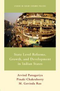 Ebook in inglese State Level Reforms, Growth, and Development in Indian States Chakraborty, Pinaki , Panagariya, Arvind , Rao, M. Govinda