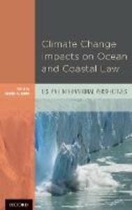Climate Change Impacts on Ocean and Coastal Law: U.S. and International Perspectives - Robin Kundis Craig - cover