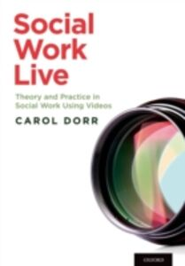 Ebook in inglese Social Work Live: Theory and Practice in Social Work Using Videos Dorr, Carol