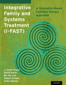 Foto Cover di Integrative Family and Systems Treatment (I-FAST): A Strengths-Based Common Factors Approach, Ebook inglese di AA.VV edito da Oxford University Press
