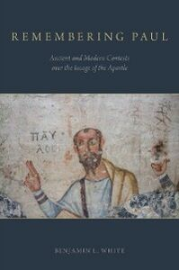 Ebook in inglese Remembering Paul: Ancient and Modern Contests over the Image of the Apostle White, Benjamin L.