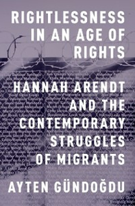 Ebook in inglese Rightlessness in an Age of Rights: Hannah Arendt and the Contemporary Struggles of Migrants Gundogdu, Ayten