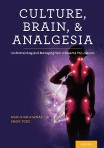 Ebook in inglese Culture, Brain, and Analgesia: Understanding and Managing Pain in Diverse Populations Incayawar, Mario , Todd, Knox H.