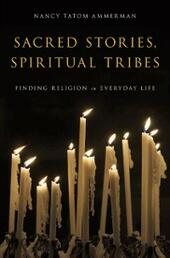 Sacred Stories, Spiritual Tribes: Finding Religion in Everyday Life