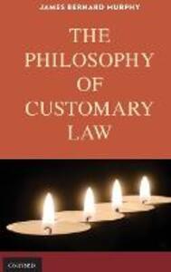 The Philosophy of Customary Law - James Bernard Murphy - cover