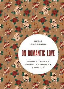 On Romantic Love: Simple Truths about a Complex Emotion - Berit Brogaard - cover