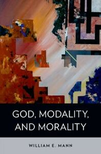Ebook in inglese God, Modality, and Morality Mann, William E.