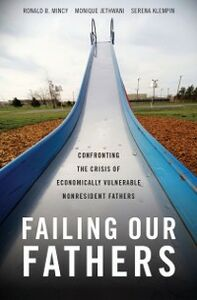 Ebook in inglese Failing Our Fathers: Confronting the Crisis of Economically Vulnerable Nonresident Fathers Jethwani, Monique , Klempin, Serena , Mincy, Ronald B.